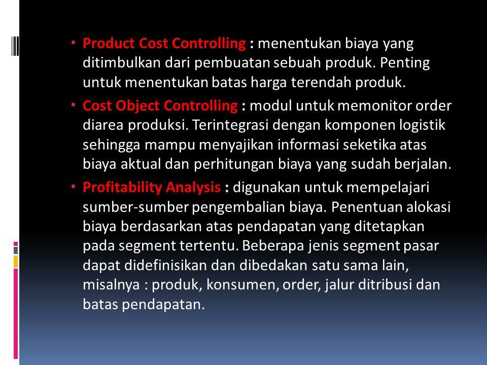 Product Cost Controlling : menentukan biaya yang ditimbulkan dari pembuatan sebuah produk. Penting untuk menentukan batas harga terendah produk.