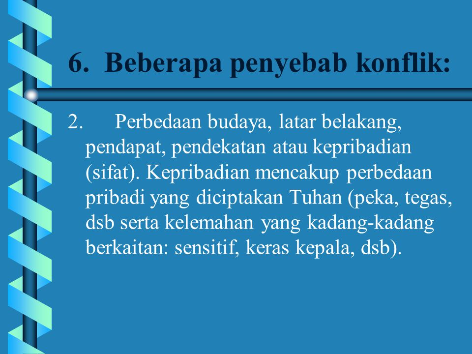 6. Beberapa penyebab konflik: