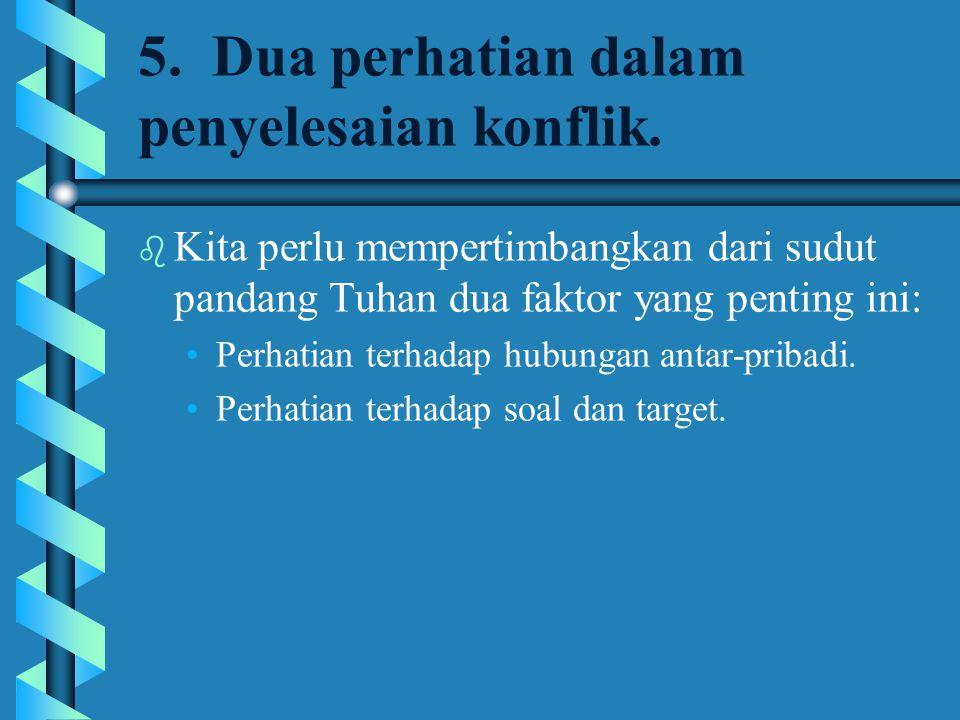 5. Dua perhatian dalam penyelesaian konflik.