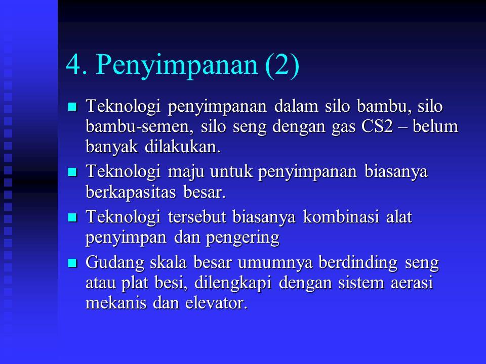 4. Penyimpanan (2) Teknologi penyimpanan dalam silo bambu, silo bambu-semen, silo seng dengan gas CS2 – belum banyak dilakukan.