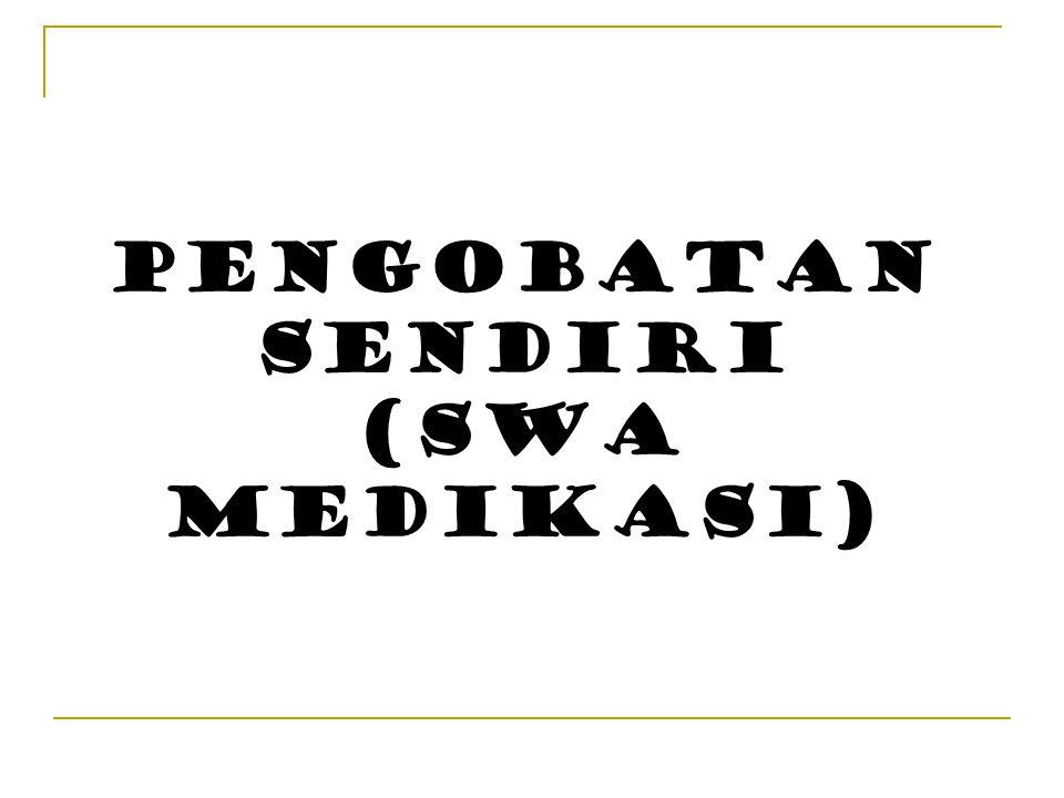 PENGOBATAN SENDIRI (SWA MEDIKASI)