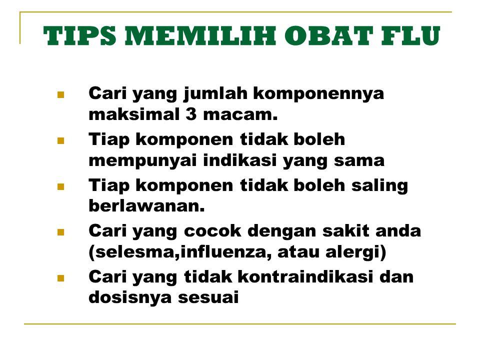 TIPS MEMILIH OBAT FLU Cari yang jumlah komponennya maksimal 3 macam.