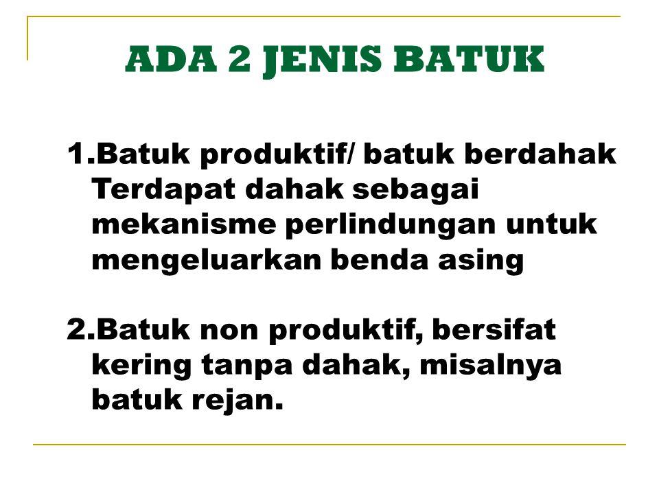 ADA 2 JENIS BATUK Batuk produktif/ batuk berdahak