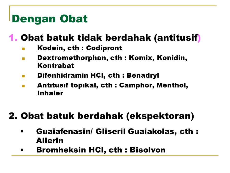 Dengan Obat 1. Obat batuk tidak berdahak (antitusif)