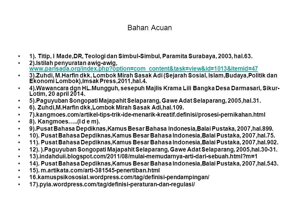 Bahan Acuan 1). Titip, I Made,DR, Teologi dan Simbul-Simbul, Paramita Surabaya, 2003, hal.63.