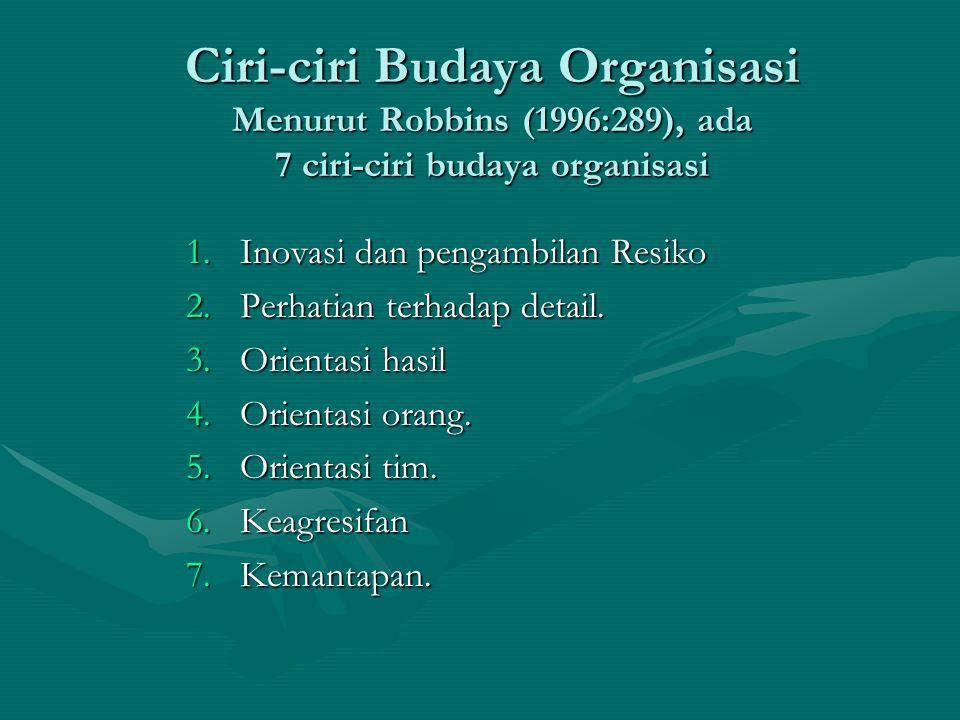 Ciri-ciri Budaya Organisasi Menurut Robbins (1996:289), ada 7 ciri-ciri budaya organisasi