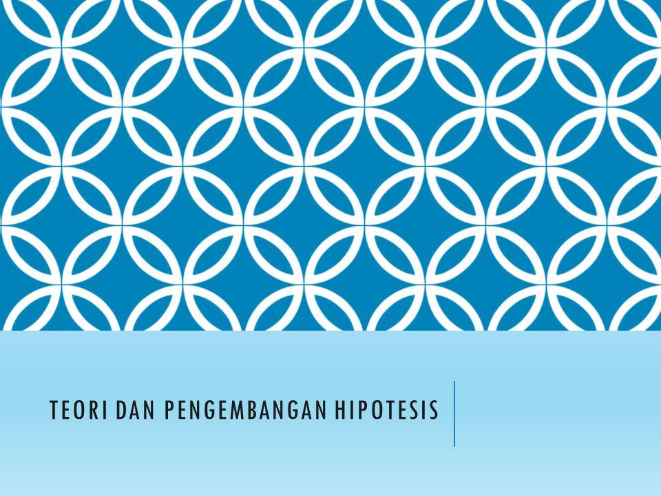 TEORI DAN PENGEMBANGAN HIPOTESIS