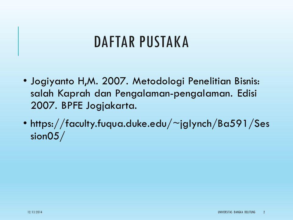 Daftar Pustaka Jogiyanto H,M. 2007. Metodologi Penelitian Bisnis: salah Kaprah dan Pengalaman-pengalaman. Edisi 2007. BPFE Jogjakarta.