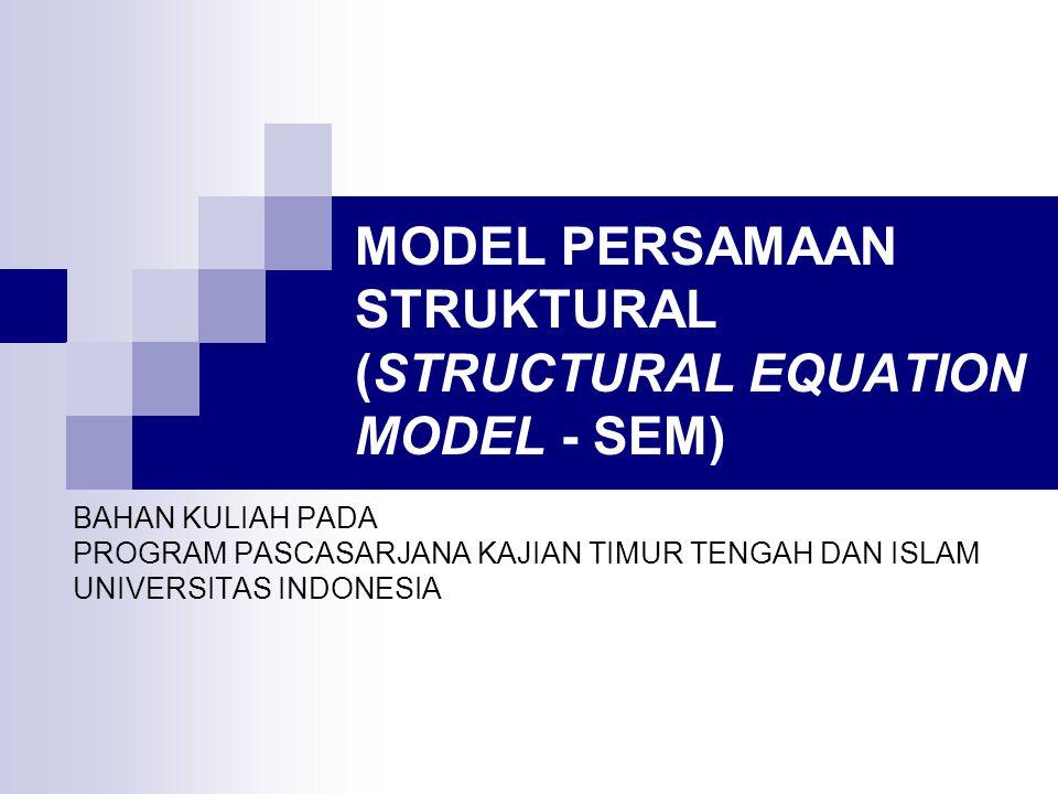 MODEL PERSAMAAN STRUKTURAL (STRUCTURAL EQUATION MODEL - SEM)