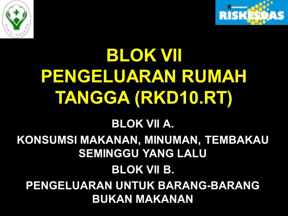 BLOK VII PENGELUARAN RUMAH TANGGA (RKD10.RT)