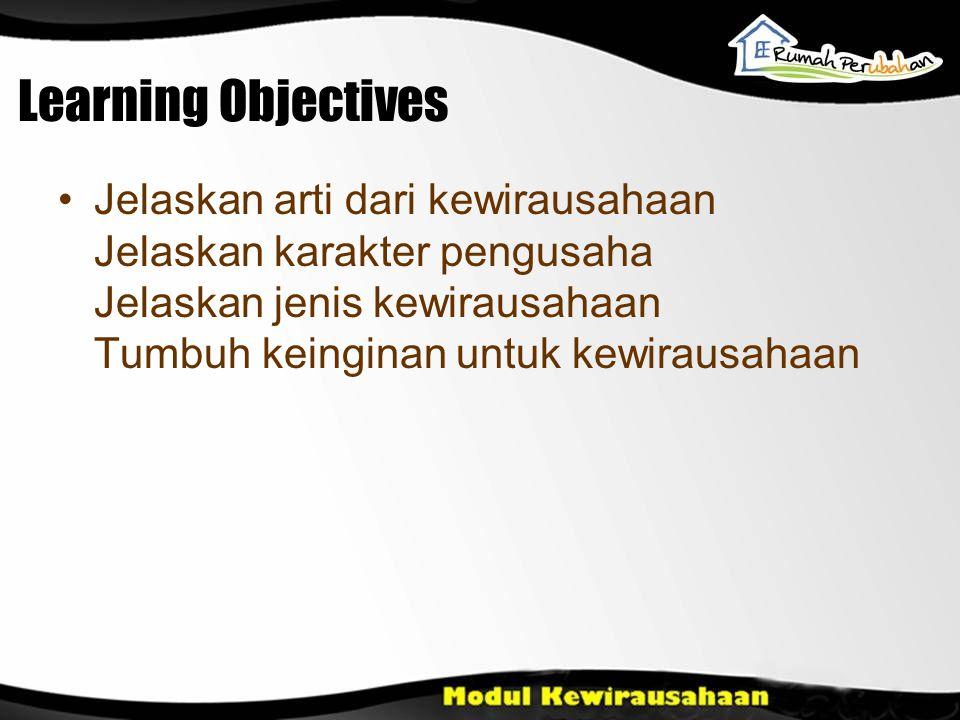 Learning Objectives Jelaskan arti dari kewirausahaan Jelaskan karakter pengusaha Jelaskan jenis kewirausahaan Tumbuh keinginan untuk kewirausahaan.