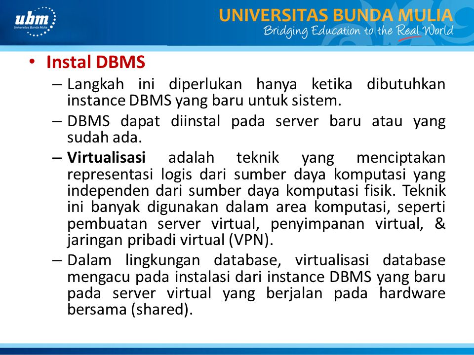 Instal DBMS Langkah ini diperlukan hanya ketika dibutuhkan instance DBMS yang baru untuk sistem.