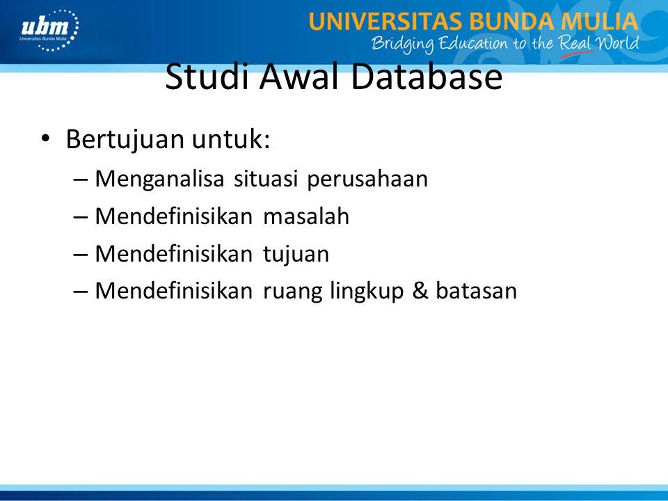 Studi Awal Database Bertujuan untuk: Menganalisa situasi perusahaan