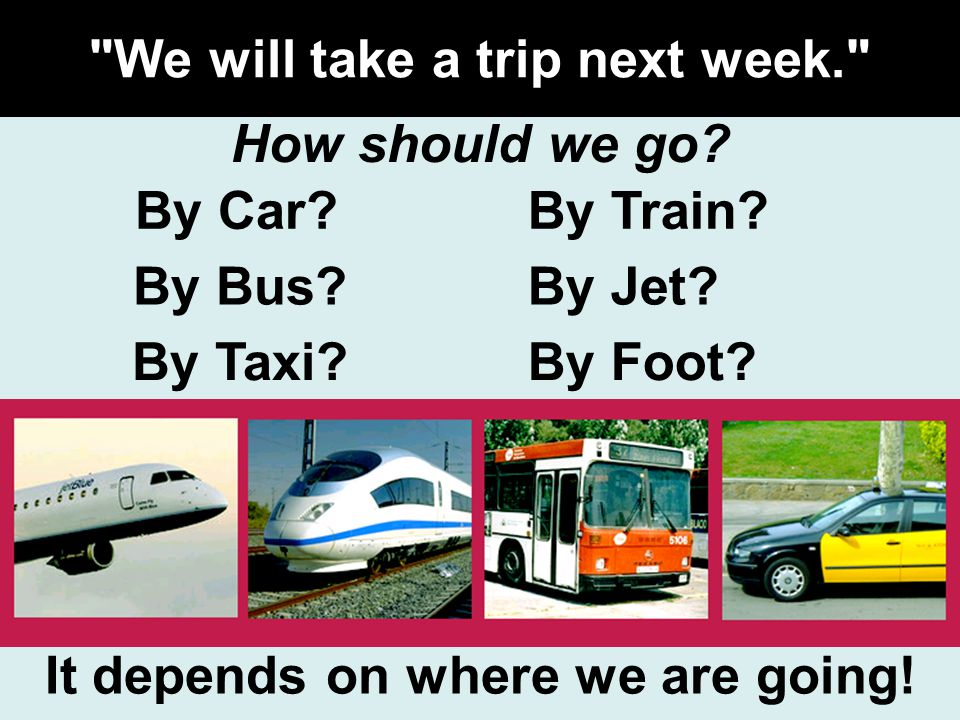 We will take a trip next week.