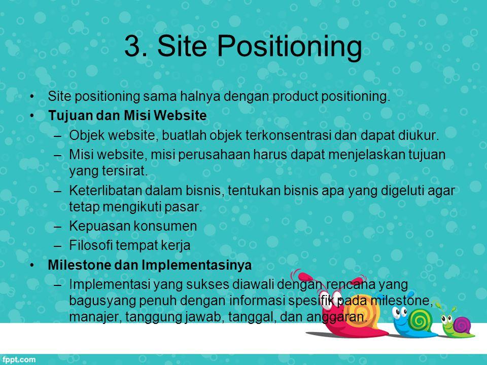 3. Site Positioning Site positioning sama halnya dengan product positioning. Tujuan dan Misi Website.