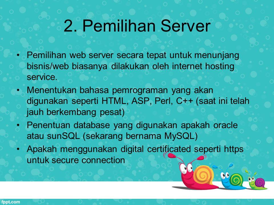 2. Pemilihan Server Pemilihan web server secara tepat untuk menunjang bisnis/web biasanya dilakukan oleh internet hosting service.