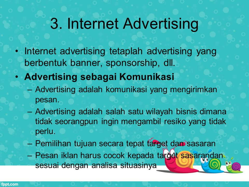 3. Internet Advertising Internet advertising tetaplah advertising yang berbentuk banner, sponsorship, dll.