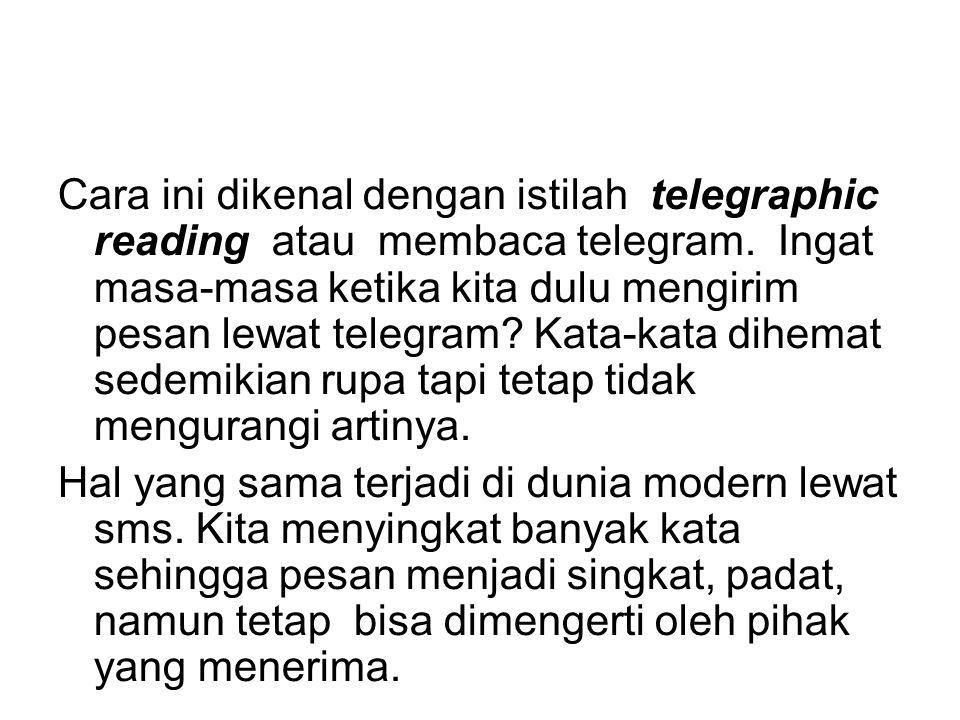 Cara ini dikenal dengan istilah telegraphic reading atau membaca telegram.
