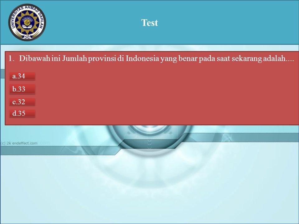 Test Dibawah ini Jumlah provinsi di Indonesia yang benar pada saat sekarang adalah.... a.34. b.33.