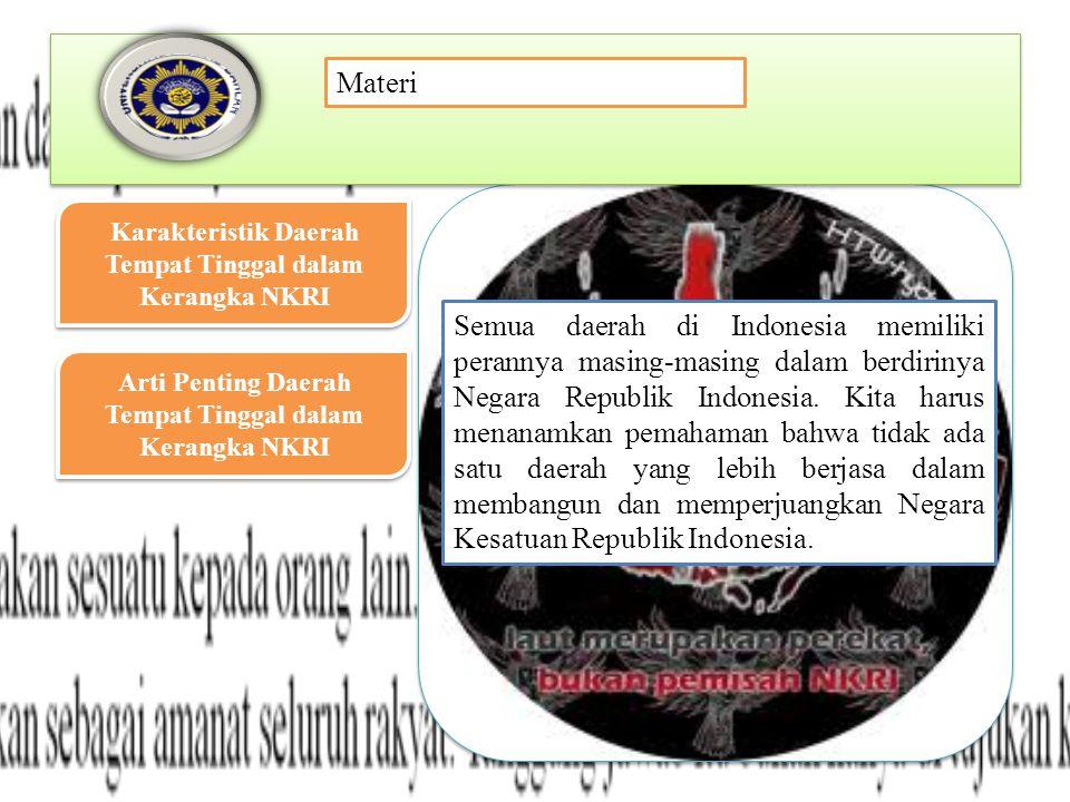Semua daerah di Indonesia memiliki perannya masing-masing dalam berdirinya Negara Republik Indonesia.