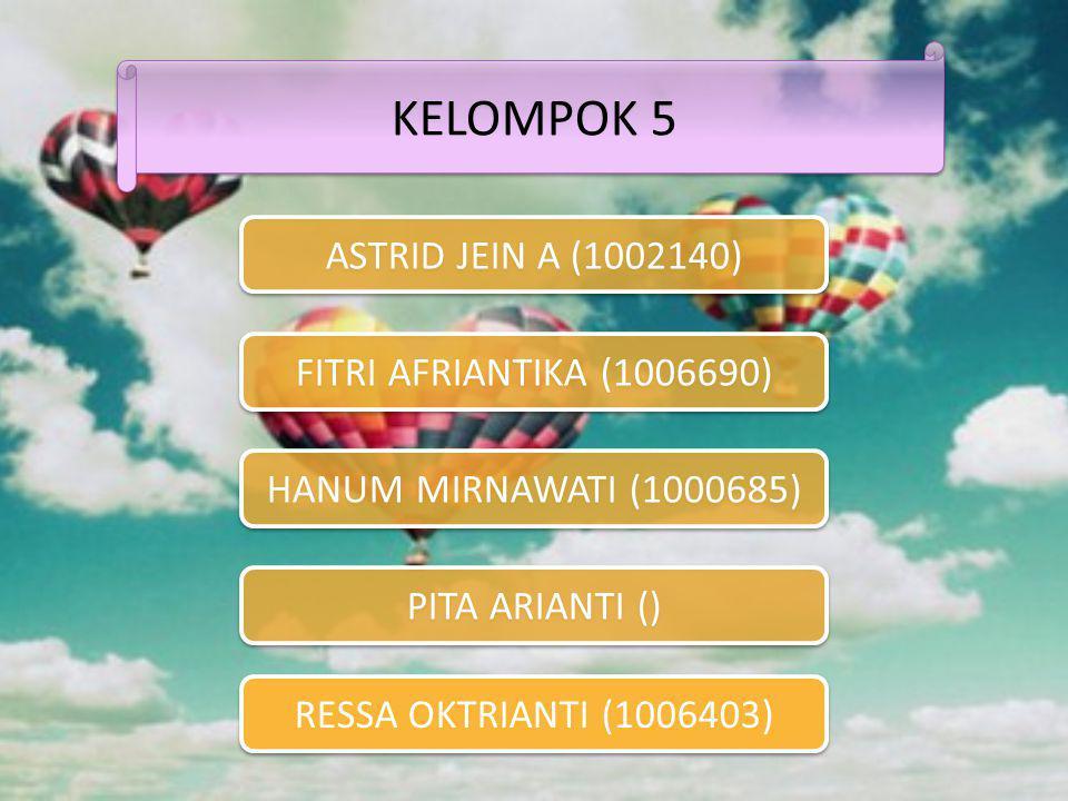 KELOMPOK 5 ASTRID JEIN A (1002140) FITRI AFRIANTIKA (1006690)