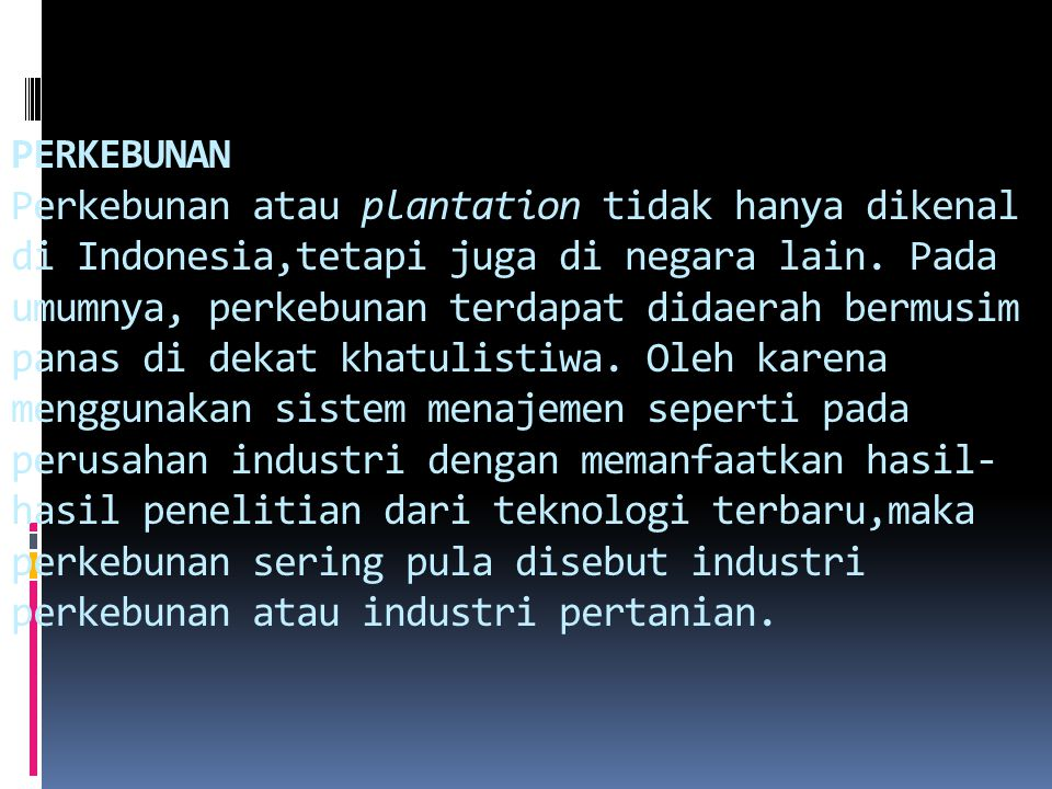 PERKEBUNAN Perkebunan atau plantation tidak hanya dikenal di Indonesia,tetapi juga di negara lain.