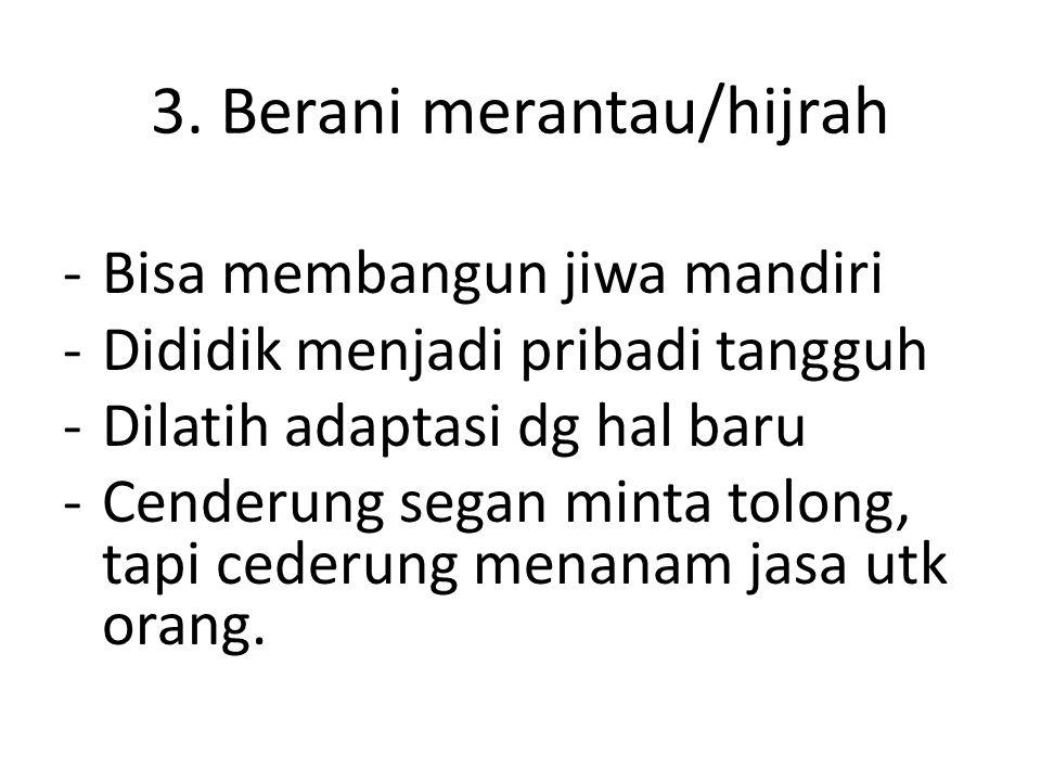 3. Berani merantau/hijrah
