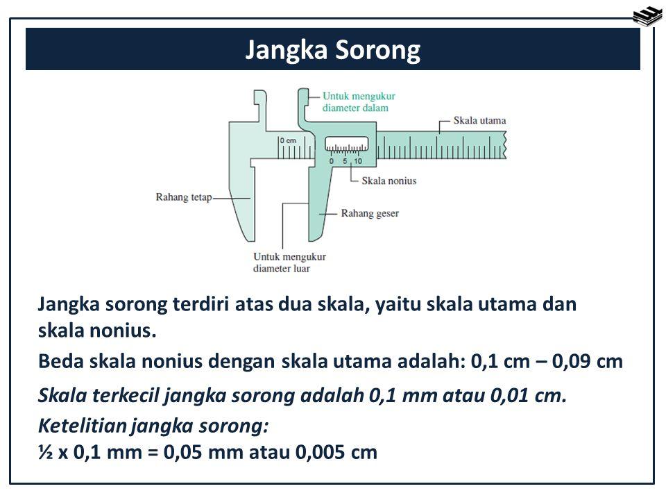 Jangka Sorong Jangka sorong terdiri atas dua skala, yaitu skala utama dan. skala nonius.