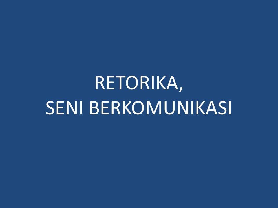 RETORIKA, SENI BERKOMUNIKASI