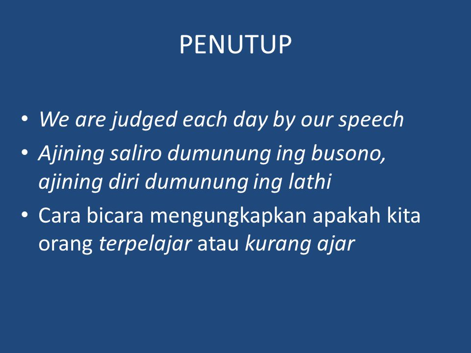PENUTUP We are judged each day by our speech