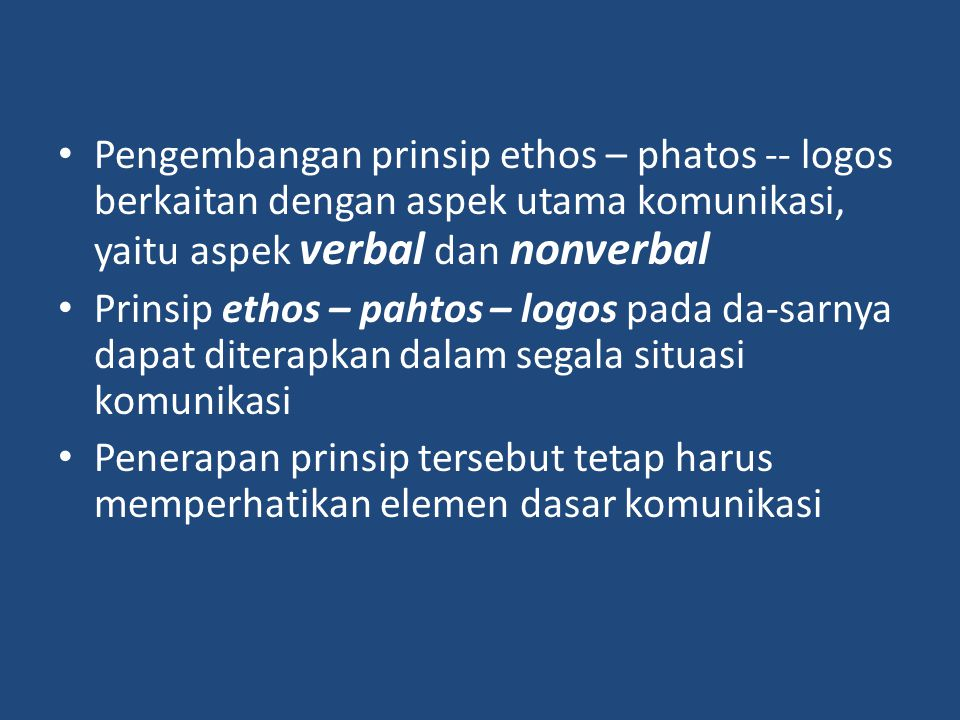 Pengembangan prinsip ethos – phatos -- logos berkaitan dengan aspek utama komunikasi, yaitu aspek verbal dan nonverbal