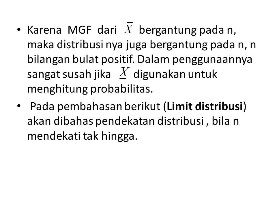 Karena MGF dari bergantung pada n, maka distribusi nya juga bergantung pada n, n bilangan bulat positif. Dalam penggunaannya sangat susah jika digunakan untuk menghitung probabilitas.
