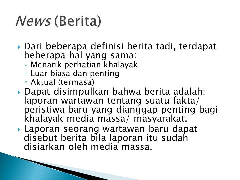 News (Berita) Dari beberapa definisi berita tadi, terdapat beberapa hal yang sama: Menarik perhatian khalayak.