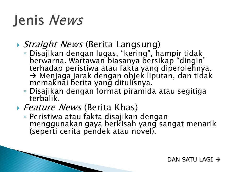 Jenis News Straight News (Berita Langsung) Feature News (Berita Khas)