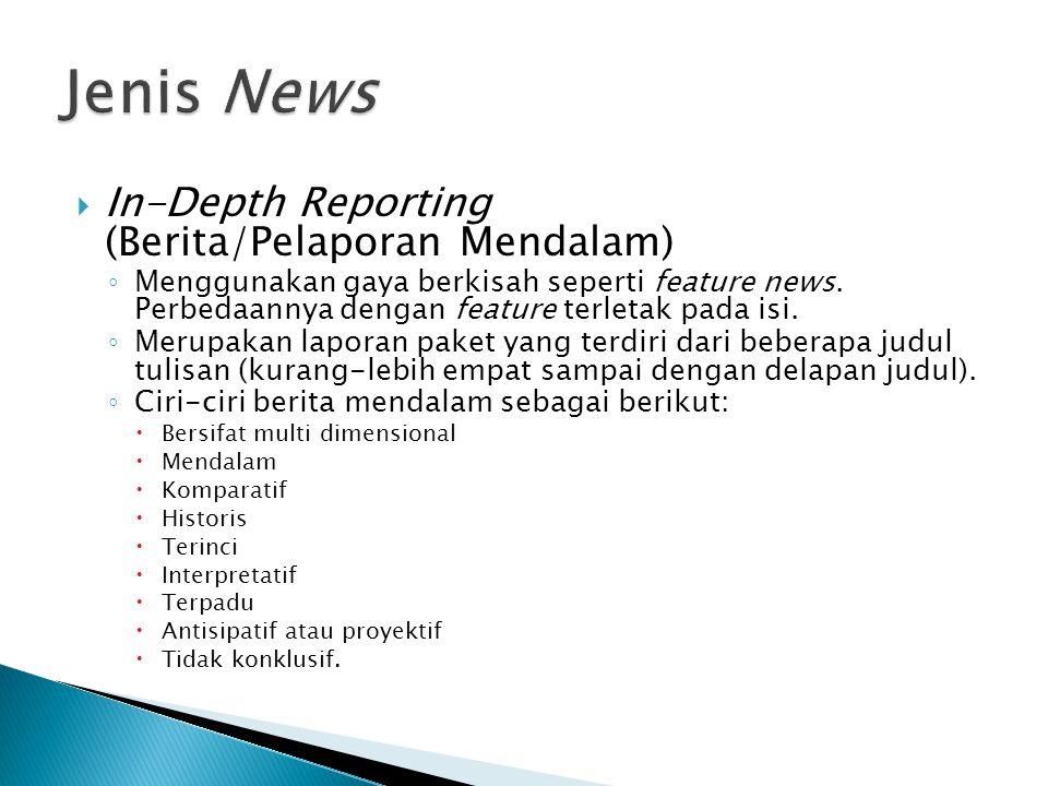Jenis News In-Depth Reporting (Berita/Pelaporan Mendalam)