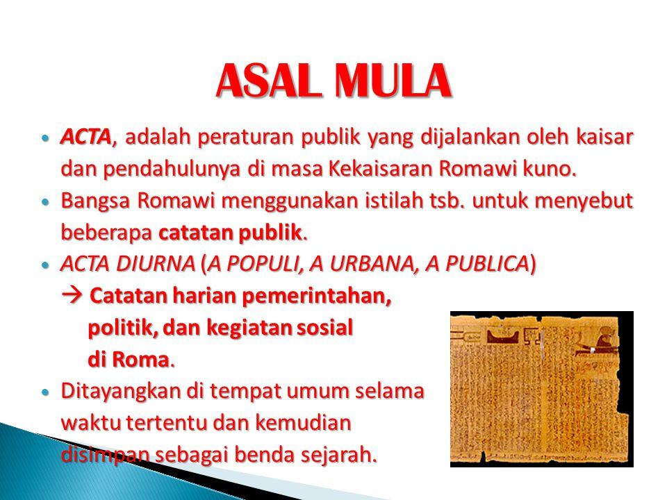ASAL MULA ACTA, adalah peraturan publik yang dijalankan oleh kaisar dan pendahulunya di masa Kekaisaran Romawi kuno.