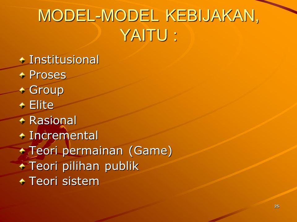 MODEL-MODEL KEBIJAKAN, YAITU :
