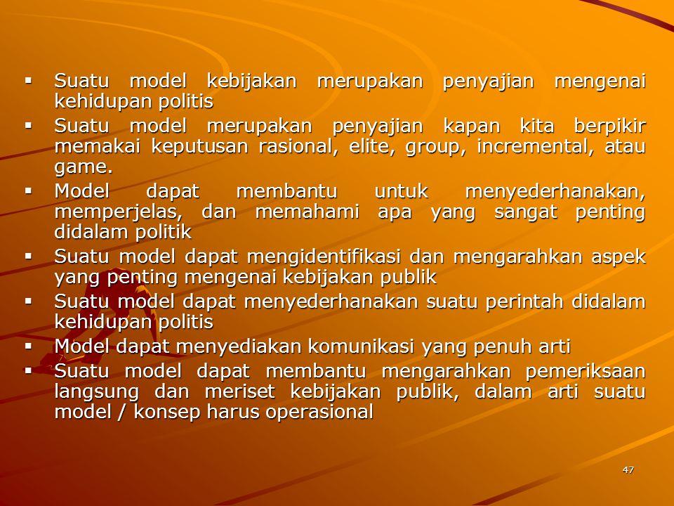 Suatu model kebijakan merupakan penyajian mengenai kehidupan politis