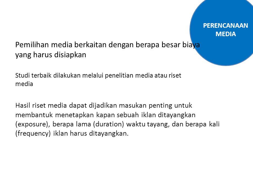 PERENCANAAN MEDIA Pemilihan media berkaitan dengan berapa besar biaya yang harus disiapkan.