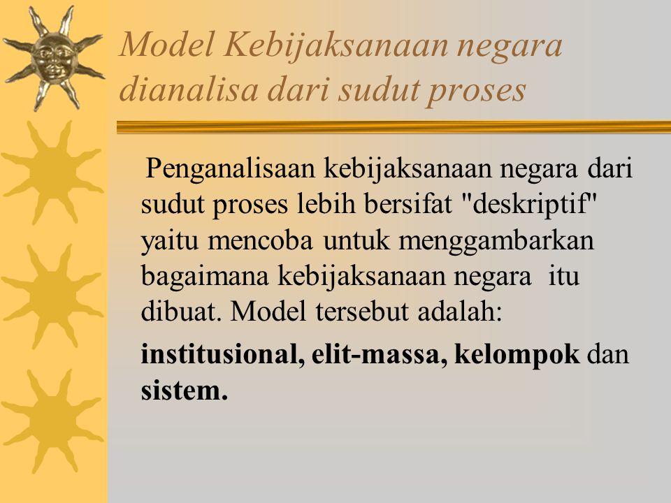 Model Kebijaksanaan negara dianalisa dari sudut proses
