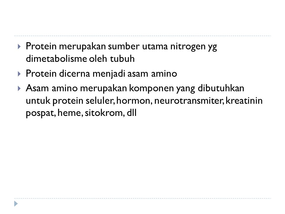 Protein merupakan sumber utama nitrogen yg dimetabolisme oleh tubuh