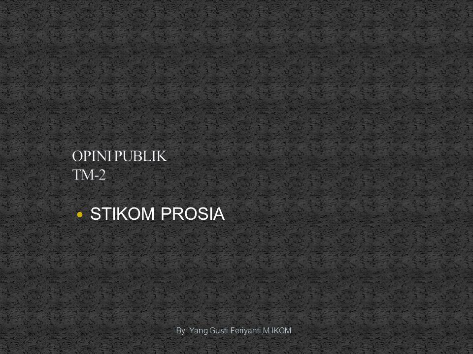 OPINI PUBLIK TM-2 STIKOM PROSIA By: Yang Gusti Feriyanti,M.IKOM