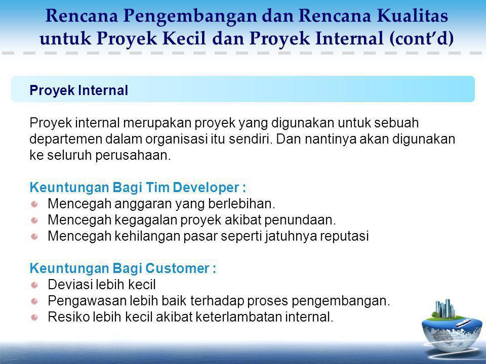 Rencana Pengembangan dan Rencana Kualitas untuk Proyek Kecil dan Proyek Internal (cont'd)