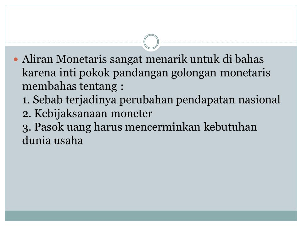 Aliran Monetaris sangat menarik untuk di bahas karena inti pokok pandangan golongan monetaris membahas tentang : 1.