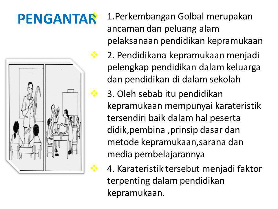 PENGANTAR 1.Perkembangan Golbal merupakan ancaman dan peluang alam pelaksanaan pendidikan kepramukaan.