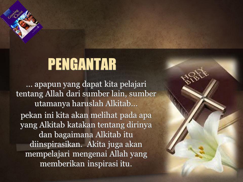 PENGANTAR ... apapun yang dapat kita pelajari tentang Allah dari sumber lain, sumber utamanya haruslah Alkitab...