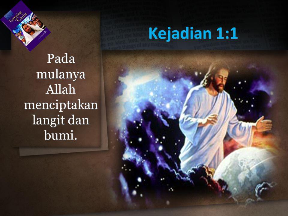 Pada mulanya Allah menciptakan langit dan bumi.