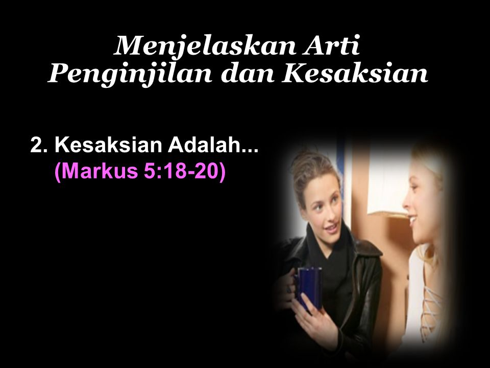 Menjelaskan Arti Penginjilan dan Kesaksian