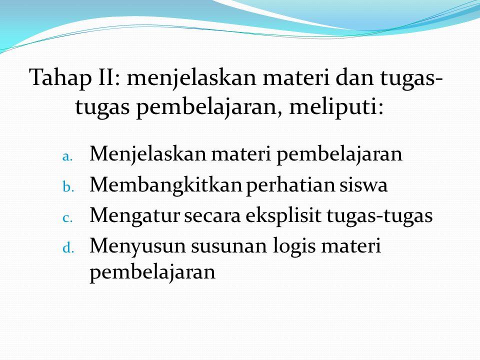 Tahap II: menjelaskan materi dan tugas-tugas pembelajaran, meliputi: