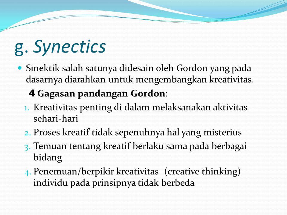 g. Synectics Sinektik salah satunya didesain oleh Gordon yang pada dasarnya diarahkan untuk mengembangkan kreativitas.